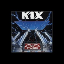 Blow My Fuse - Kix